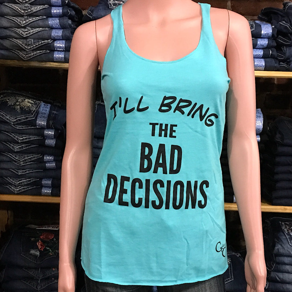 I'll Bring The Bad Decisions Tank