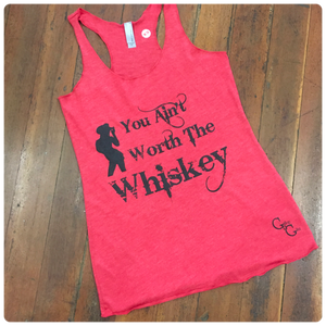 You Ain't Worth The Whiskey Tank