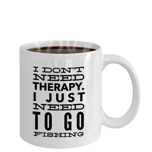 Fisherman Gift I Don't Need Therapy I Just Need to Go Fishing Coffee Mug