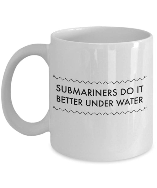 Gift for Sailors Submariners Do It Better Under Water Coffee Mug