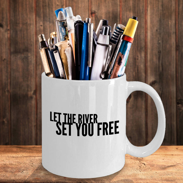 River Lovers Gift Let the River Set You Free Coffee Mug