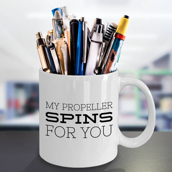 Funny Gift for Pilot My Propeller Spins for You Coffee Mug
