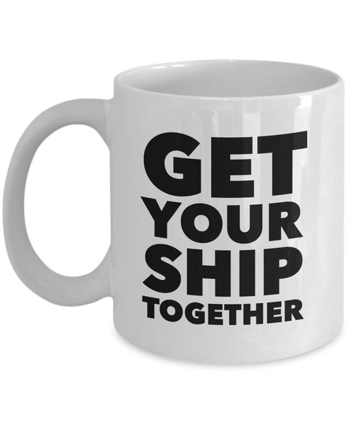 Ship's Crew Gift Get Your Ship Together Coffee Mug, Ceramic