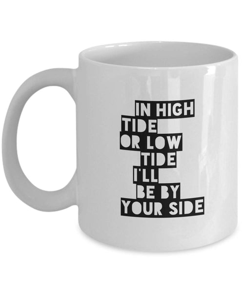Romantic Gift In Low Tide or High Tide I'll Be By Your Side Coffee Mug