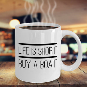 Funny Boater Gift Life is Short Buy a Boat Coffee Mug Ceramic