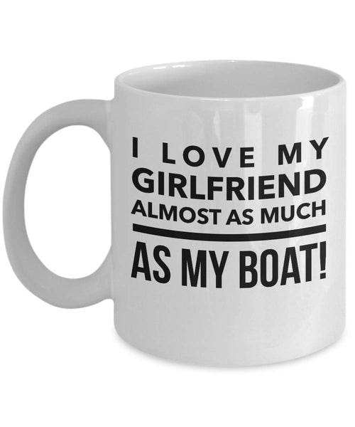 Funny Boater Gift Love My Girlfriend Almost As Much as My Boat Coffee Mug
