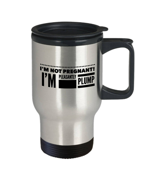 Funny Friend Gift  I'm NOT Pregnant  I'm Pleasantly Plump  Travel Mug  Stainless Steel