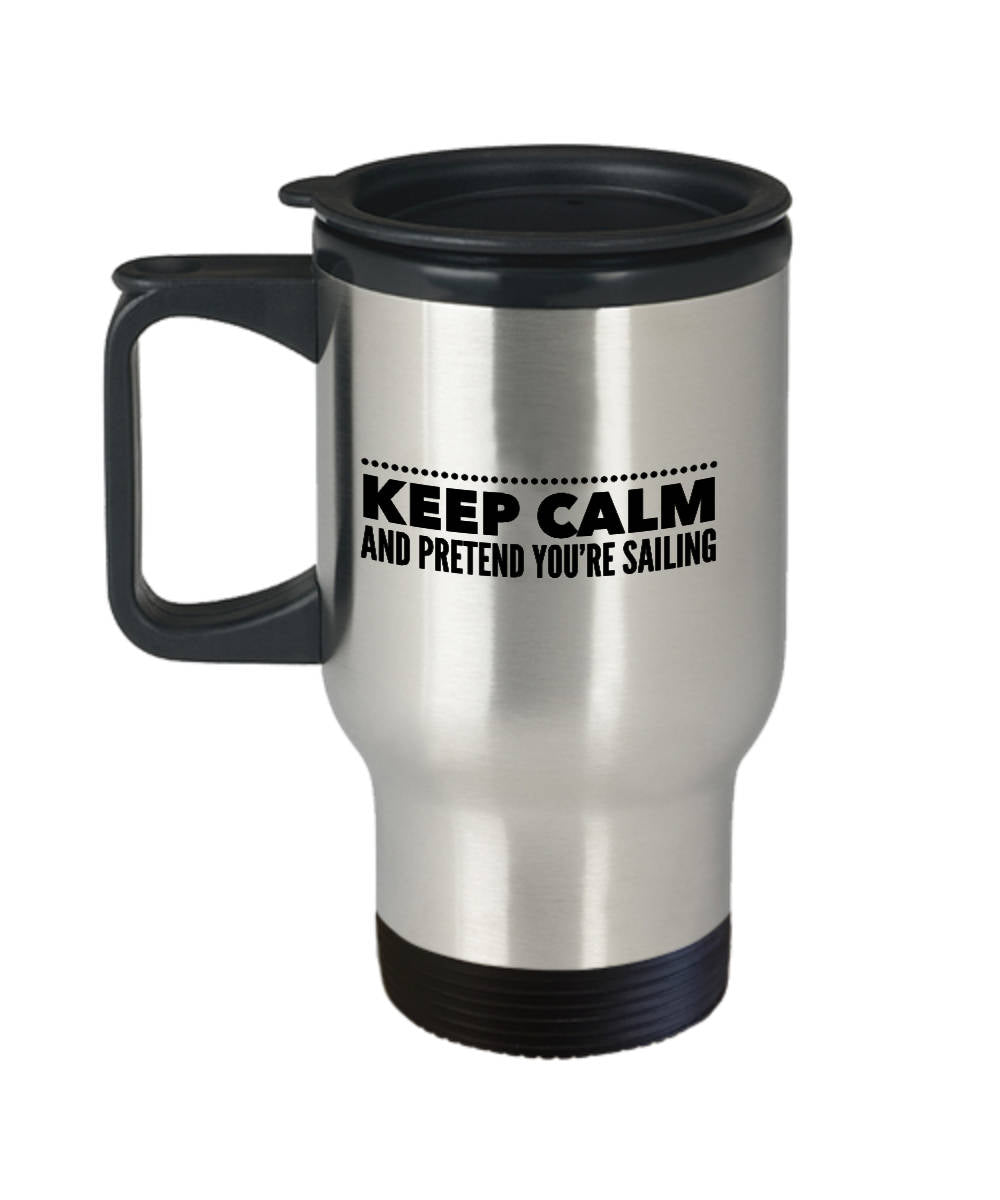 Funny Sailor Gift Keep Calm and Pretend You're Sailing Travel Mug Stainless Steel