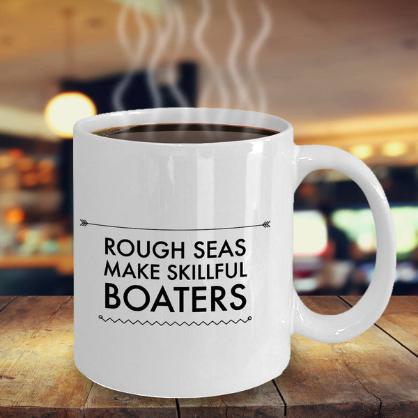 Inspirational Boater Gift Rough Seas Make Skillful Boaters Coffee Mug