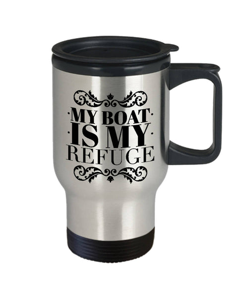 Gift for Boater My Boat is My Refuge Travel Mug Stainless Steel