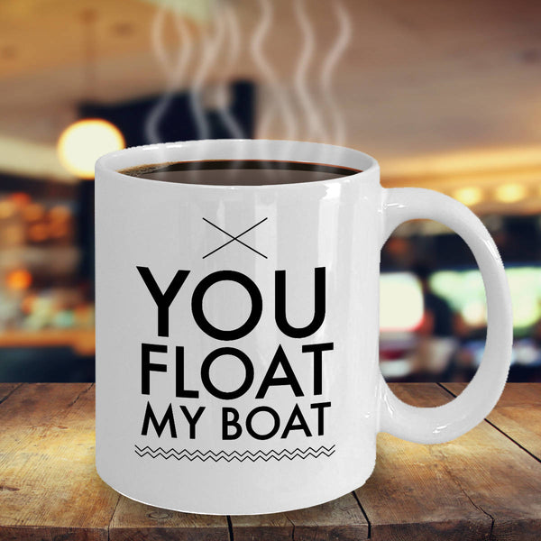 Funny Boating Gift You Float My Boat Coffee Mug Ceramic