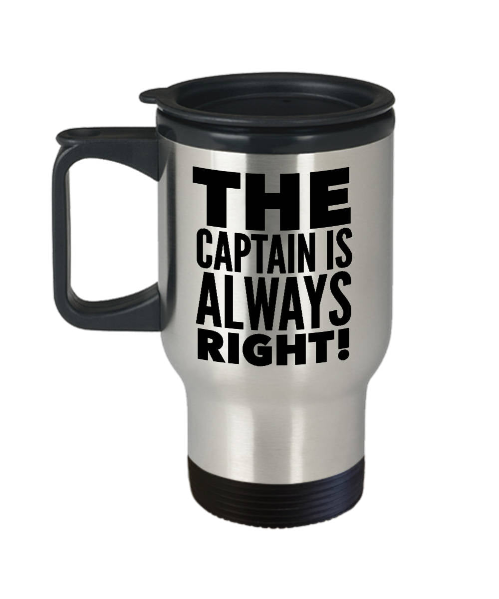Travel Mug - Captain is Always Right! Gift  Stainless Steel