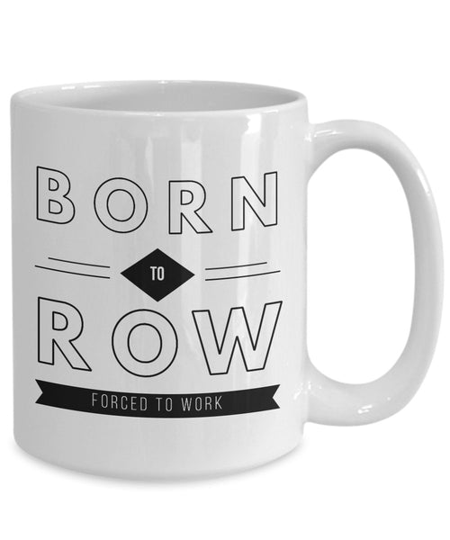 Funny Rowing Gift  Born to Row  Forced to Work  Coffee Mug