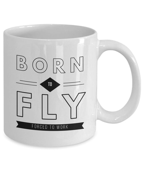 Funny Pilot Gift  Born to Fly  Forced to Work  Coffee Mug  Ceramic