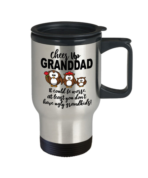 Grandfather Gift  Cheer Up Grandad  At Least You Don't Have Ugly Grandkids  Travel Mug  Stainless Steel