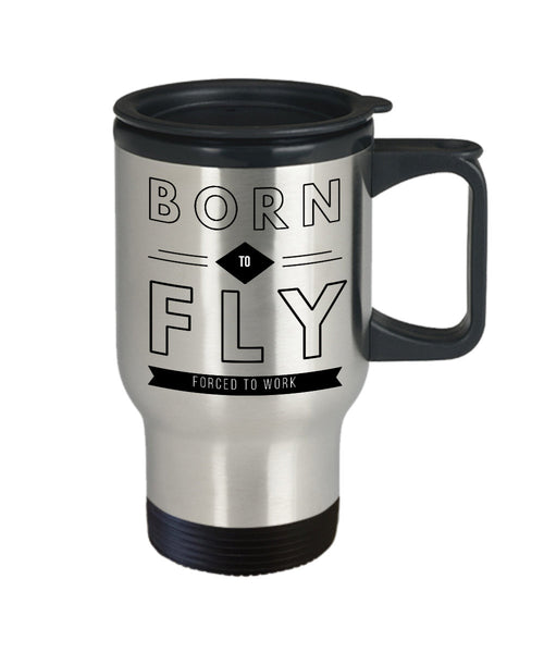 Pilot Gift  Born to Fly  Forced to Work  Travel Mug  Stainless Steel