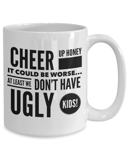 Gift for Parent  Cheer Up Honey  Ugly Kids  Coffee Mug  Ceramic