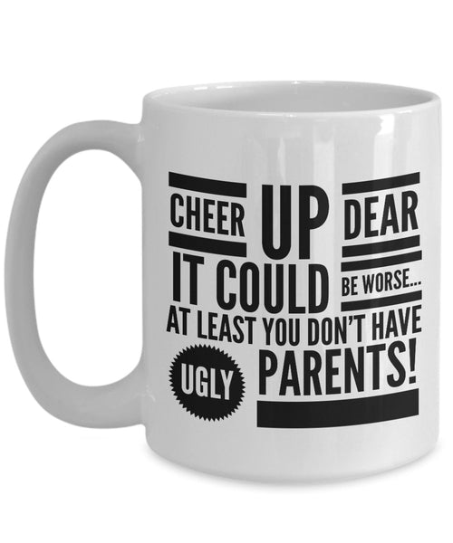 Funny BFF Gift  Cheer Up Dear  Coffee Mug  Ceramic