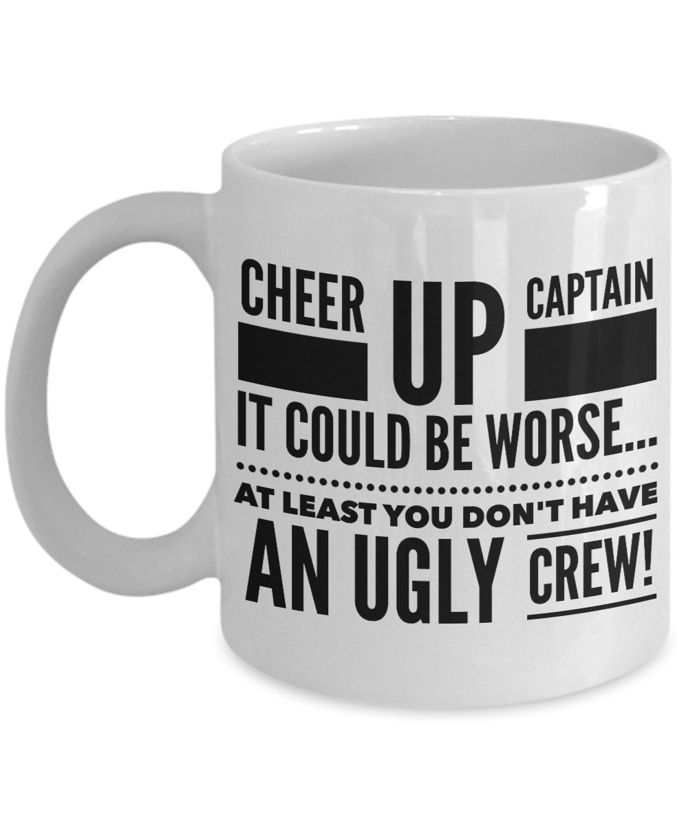 Gift for Captain  Cheer Up Caption  Coffee Mug  Ceramic