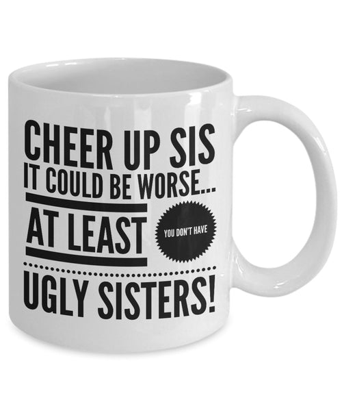 Sister to Sister Gift  Cheer Up Sis  Coffee Mug  Ceramic
