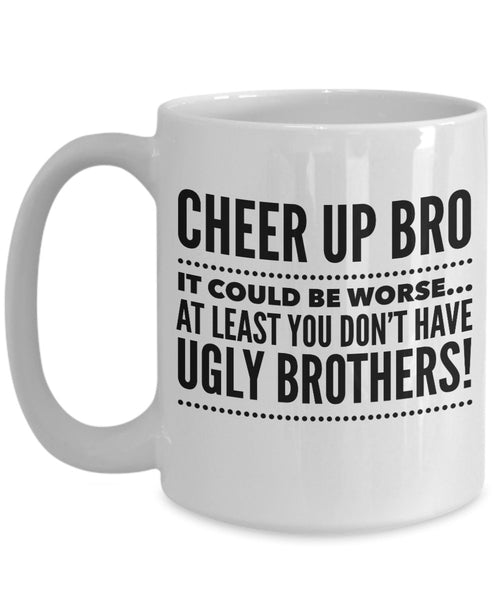 Brothers to Brother Gift  Cheer Up Bro  Coffee Mug  Ceramic