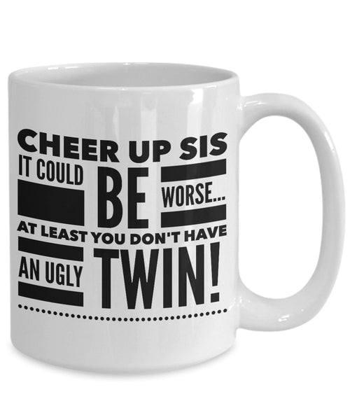 Gift for Twin Sister  Cheer Up Sis  Coffee Mug  Ceramic
