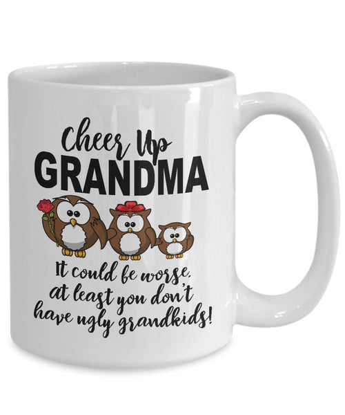 Gift for Grandma Cheer Up It Could be Worse Coffee Mug Ceramic