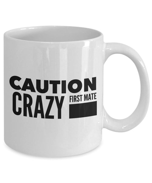 Funny Boating Gift  Caution  Crazy First Mate  Coffee Mug  Ceramic