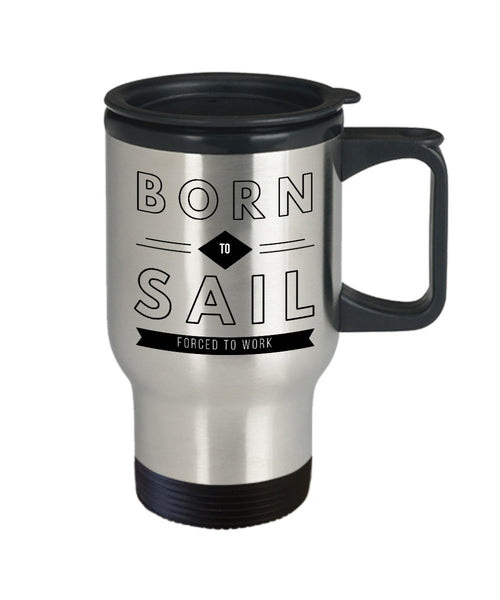 Sailor Gift  Born to Sail  Forced to Work  Travel Mug  Stainless Steel