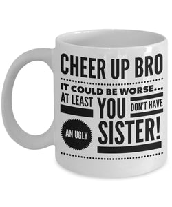 Sister to Brother Gift  Cheer Up Bro  Coffee Mug  Ceramic