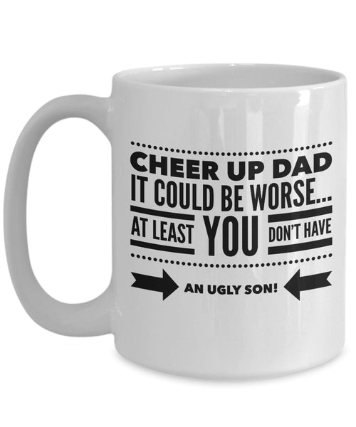 Son to Dad Gift  Cheer Up Dad  Coffee Mug  Ceramic