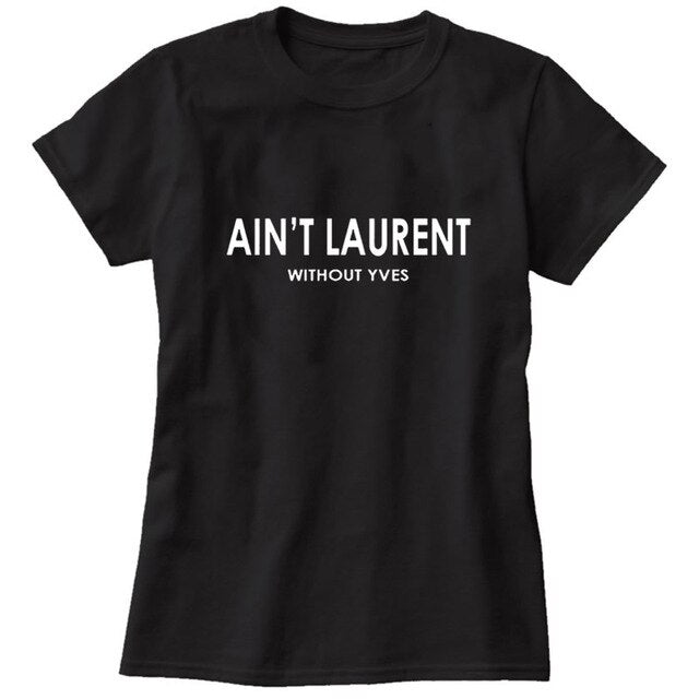 Female T-shirts Top Harajuku Summe Ant't Laurent Without Yves Plus Size for Women Tumblr Funny Punk T Shirt Clothes TShirt