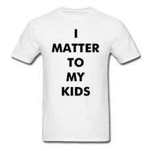 Load image into Gallery viewer, For Dad I MATTER T-Shirt - white