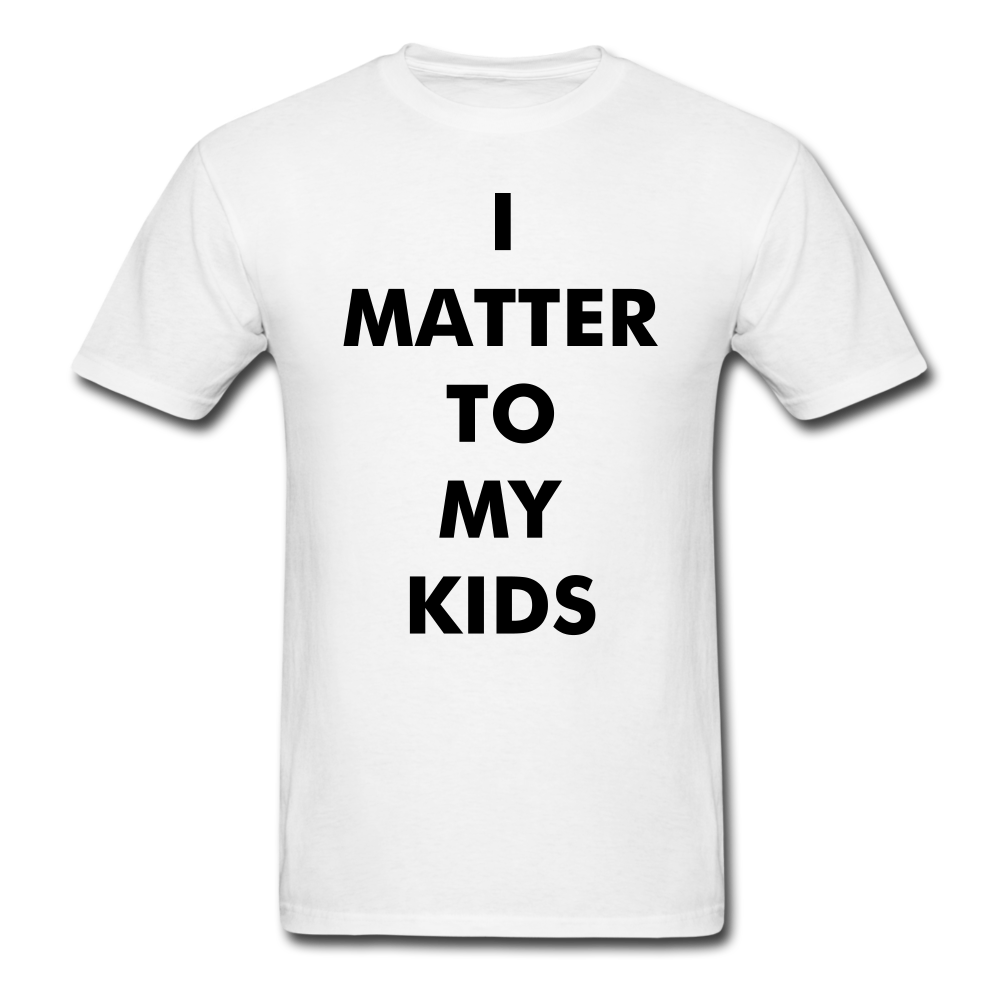 For Dad I MATTER T-Shirt - white