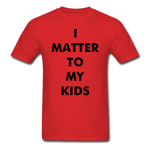 For Dad I MATTER T-Shirt - red