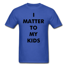 Load image into Gallery viewer, For Dad I MATTER T-Shirt - royal blue