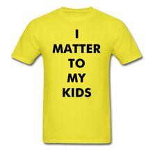 Load image into Gallery viewer, For Dad I MATTER T-Shirt - yellow