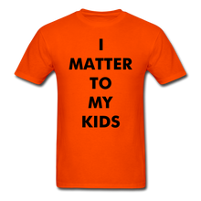 Load image into Gallery viewer, For Dad I MATTER T-Shirt - orange
