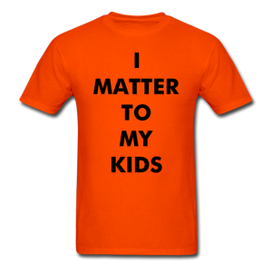 For Dad I MATTER T-Shirt - orange