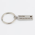 """Drive Safe I need you here with me"" Keychain"