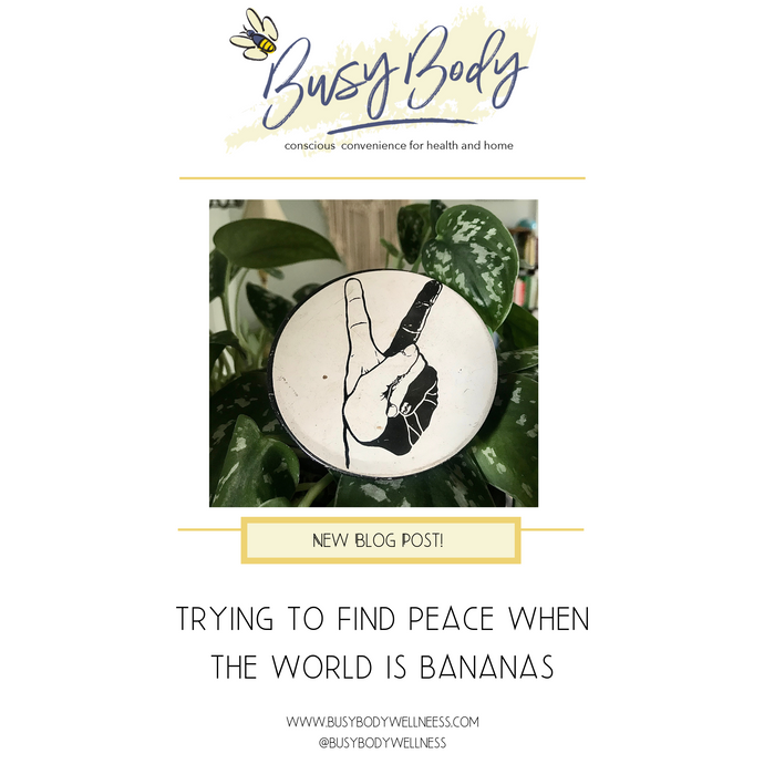 Trying to Find Peace When The World is Bananas