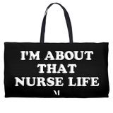 I'm About that Nurse Life Weekender Totes