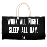 Work All Night. Sleep All Day. Weekender Totes