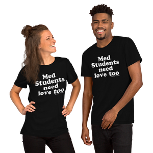 Med Students Need Love Too (Multiple Colors) Unisex T-Shirt