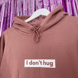 I Don't Hug Hoodie | Dusty Pink ,Pink Clouding