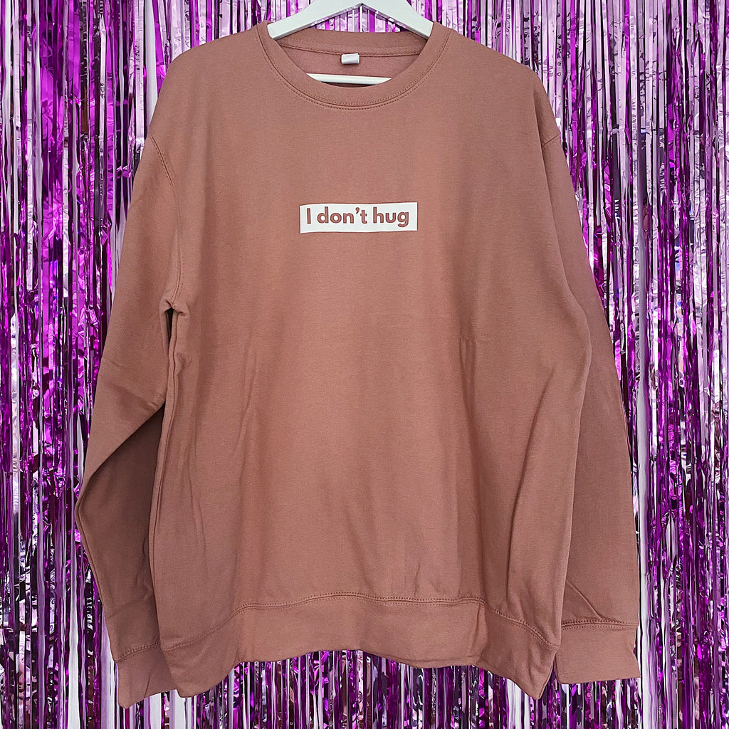 I Don't Hug Jumper | Dusty Pink ,Pink Clouding