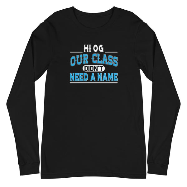 HI OG Our Class Didn't Need A Name Unisex Long Sleeve Tee - We Wear Our HBCUs