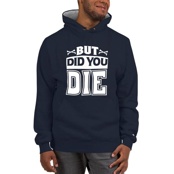 But Did You Die Champion Hoodie - We Wear Our HBCUs