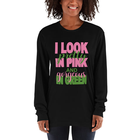 Alpha Kappa Alpha I Look Pretty In Pink & Gorgeous In Green Women's Long Sleeve Shirt - We Wear Our HBCUs