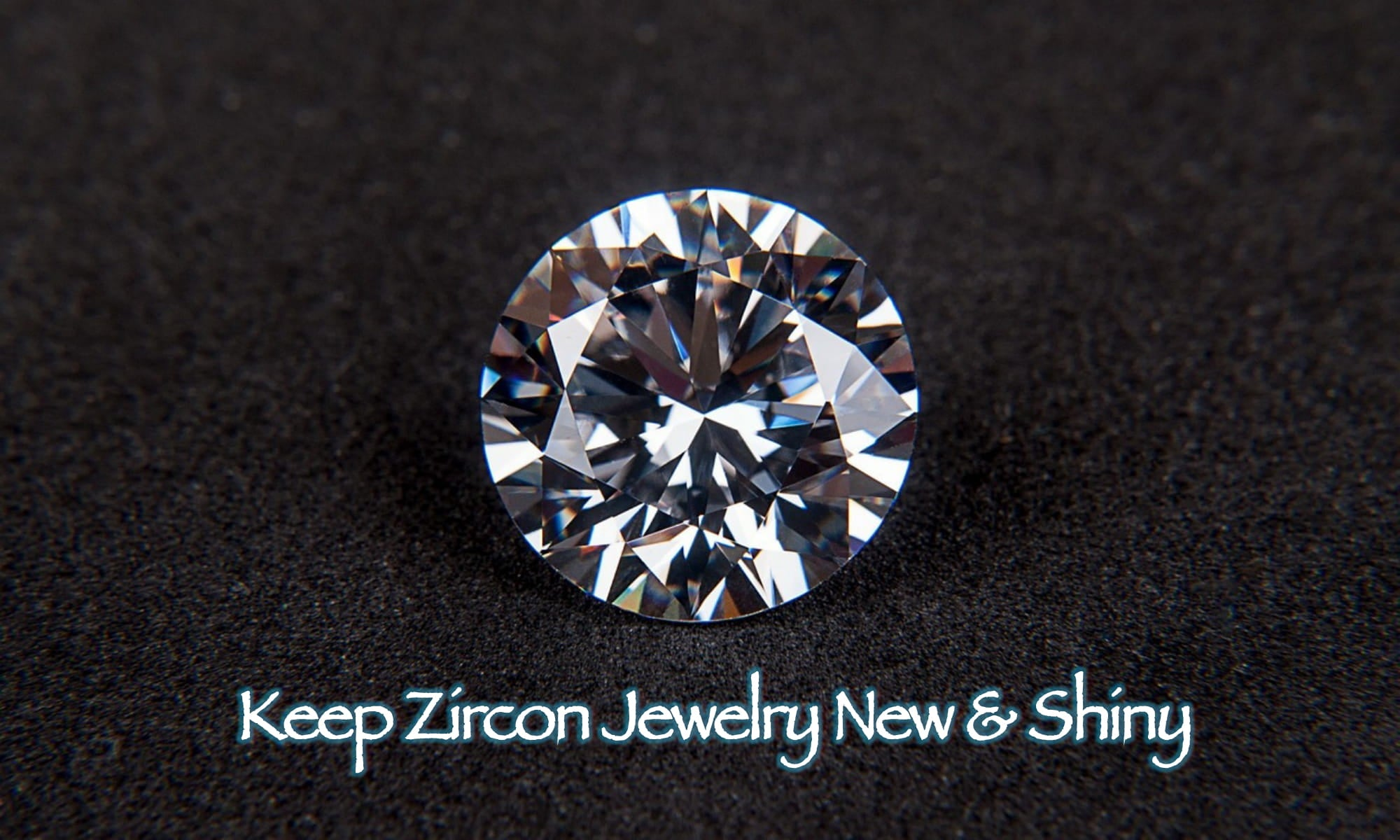 Keep Zircon Jewelry New & Shiny Blog
